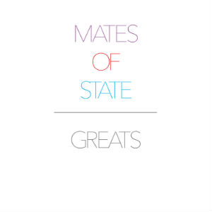 Greats - Mates Of State