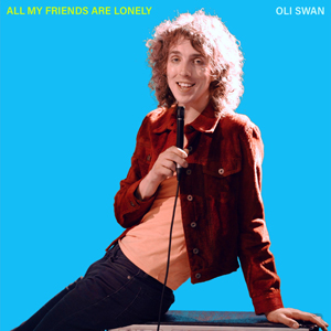 All My Friends Are Lonely EP - Oli Swan