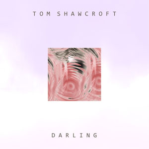 Darling - Tom Shawcroft