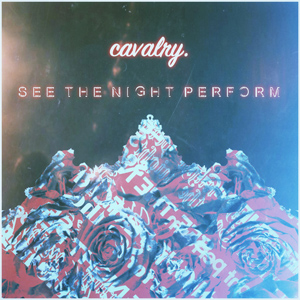 See The Night Perform - Cavalry
