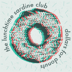 Dollars For Donuts - The Lunchtime Sardine Club