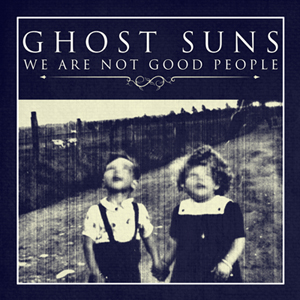 We Are Not Good People - Ghost Suns