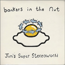 Bonkers In The Nut - Jims Super Stereo