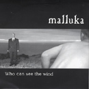 Who Can See The Wind - Malluka