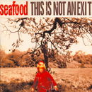 This Is Not An Exit - Seafood