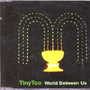 World Between Us - Tiny Too