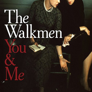 You & Me - The Walkmen